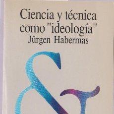 Libros de segunda mano: CIENCIA Y TÉCNICA COMO IDEOLOGÍA / JÜRGEN HABERMAS. Lote 194299566