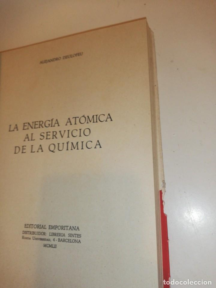Libros de segunda mano: ALEJANDRO DEULOFEU , LA ENERGIA ATOMICA AL SERVICIO DE LA QUIMICA - Foto 3 - 194351668