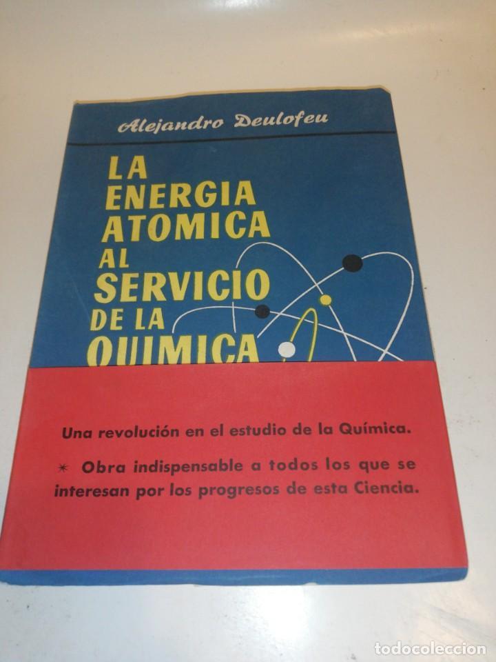 ALEJANDRO DEULOFEU , LA ENERGIA ATOMICA AL SERVICIO DE LA QUIMICA (Libros de Segunda Mano - Pensamiento - Filosofía)