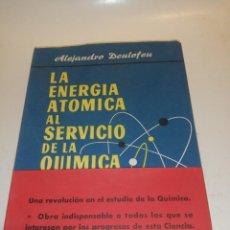 Libros de segunda mano: ALEJANDRO DEULOFEU , LA ENERGIA ATOMICA AL SERVICIO DE LA QUIMICA. Lote 194351668