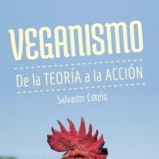 Libros de segunda mano: VEGANISMO. DE LA TEORÍA A LA ACCIÓN. SALVADOR COTELO.ANIMALISMO-ANTI ESPECISMO. Lote 194489021