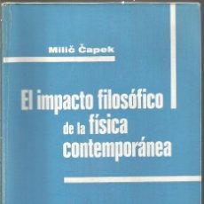 Libros de segunda mano: MILIC CAPEK. EL IMPACTO FILOSOFICO DE LA FISICA CONTEMPORANEA. TECNOS. Lote 194505457