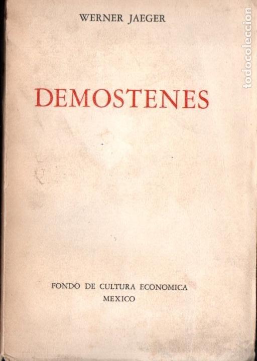 WERNER JAEGER . DEMÓSTENES (FONDO DE CULTURA, 1945) (Libros de Segunda Mano - Pensamiento - Filosofía)