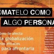 Libros de segunda mano: TOMATELO COMO ALGO PERSONAL CÓMO TE AFECTA LA GLOBALIZACIÓN Y LAS VÍAS EFICACES PARA AFRONTARLA ANI. Lote 194517742