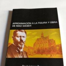 Libros de segunda mano: APROXIMACIÓN A LA FIGURA Y OBRA DE MAX WEBER PAULA LÓPEZ ZAMORA 2006 . . FILOSOFÍA. Lote 194554417