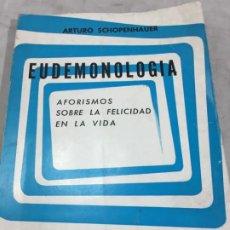 Libros de segunda mano: EUDEMONOLOGIA ARTURO SHOPENHAUER AFORISMOS SOBRE LA FELICIDAD EN LA VIDA 1968 BUENOS AIRES. Lote 194563967