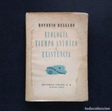 Libros de segunda mano: ECOLOGÍA, TIEMPO ANÍMICO Y EXISTENCIA. HONORIO DELGADO. EDITORIAL LOSADA. BUENOS AIRES, 1948.. Lote 194674375