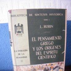 Libros de segunda mano: EL PENSAMIENTO GRIEGO Y LOS ORÍGENES DEL ESPÍRITU CIENTÍFICO - L. ROBIN - EDIT. U.T.E.H.A. (1956). Lote 194752222