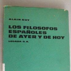 Libros de segunda mano: LOS FILÓSOFOS ESPAÑOLES DE AYER Y DE HOY. ALAIN GUY. LOSADA. Lote 194939767