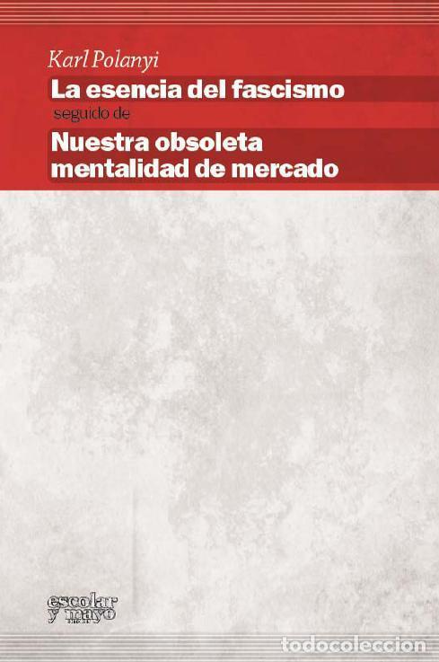 LA ESENCIA DEL FASCISMO. NUESTRA OBSOLETA MENTALIDAD DE MERCADO. - POLANYI, KARL. (Libros de Segunda Mano - Pensamiento - Filosofía)