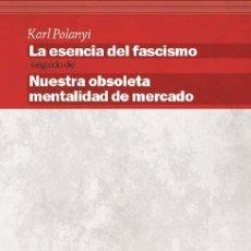 Libros de segunda mano: LA ESENCIA DEL FASCISMO. NUESTRA OBSOLETA MENTALIDAD DE MERCADO. - POLANYI, KARL.. Lote 194994560
