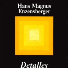 Libros de segunda mano: DETALLES. HANS MAGNUS ENZENSBERGER .-NUEVO. Lote 195013628