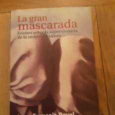 Libros de segunda mano: LA GRAN MASCARADA, ENSAYO SOBRE LA SUPERVIVENCIA DE LA UTOPIA SOCIALISTA, JEAN FRANCOIS REVEL. Lote 195030390