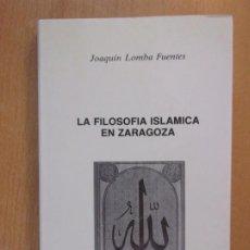 Libros de segunda mano: LA FILOSOFÍA ISLÁMICA EN ZARAGOZA / JOAQUÍN LOMBA FUENTES / 1987. DIPUTACIÓN GENERAL DE ARAGÓN. Lote 195129958