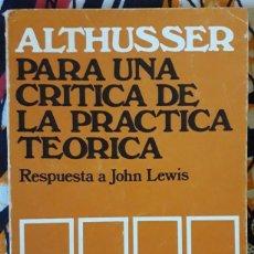 Libros de segunda mano: LOUIS ALTHUSSER . PARA UNA CRÍTICA DE LA PRÁCTICA TEÓRICA. RESPUESTA A JOHN LEWIS. Lote 195160530