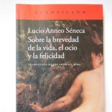 Libros de segunda mano: SOBRE LA BREVEDAD DE LA VIDA, EL OCIO Y LA FELICIDAD. ANNEO SÉNECA LUCIO. 2014. Lote 195166976
