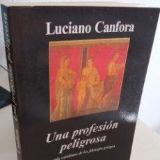 Libros de segunda mano: UNA PROFESIÓN PELIGROSA LA VIDA COTIDIANA DE LOS FILÓSOFOS GRIEGOS - CANFORA, LUCIANO. Lote 195192347