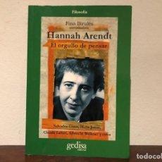 Libros de segunda mano: HANNA ARENDT . EL ORGULLO DE PENSAR. FINA BIRULÉS (COMPILADORA). S. GINER, H. JONAS ETC. GEDISA EDIT. Lote 195333943