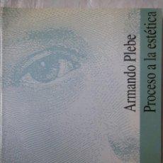 Libros de segunda mano: PROCESO A LA ESTÉTICA. PLEBE ARMANDO. 1993. Lote 195375222