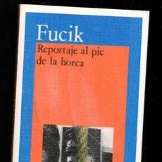 Libros de segunda mano: REPORTAJE AL PIE DE LA HORCA, FUCIK. Lote 195397457