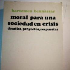 Libros de segunda mano: MORAL PARA UNA SOCIEDAD EN CRISIS. BARTOMEU BENNASSAR. Lote 196229132