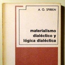 Livros em segunda mão: SPIRKIN, A.G. - MATERIALISMO DIALÉCTICO Y LÓGICA DIALÉCTICA - MEXICO 1969. Lote 196832676