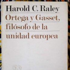 Libros de segunda mano: HAROLD C. RALEY . ORTEGA Y GASSET, FILÓSOFO DE LA UNIDAD EUROPEA. Lote 197141227