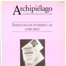 Libros de segunda mano: REVISTA ARCHIPIÉLAGO. ÍNDICE DE LOS NÚMEROS 1-50 (1988-2002). CUADERNOS DE CRÍTICA DE LA CULTURA. Lote 245382410