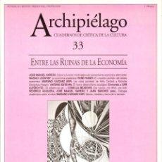 Libros de segunda mano: REVISTA ARCHIPIÉLAGO #33. ENTRE LAS RUINAS DE LA ECONOMÍA. CUADERNOS DE CRÍTICA DE LA CULTURA [1998]. Lote 245383025