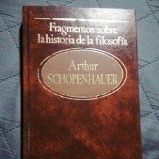 Libros de segunda mano: FRAGMENTOS SOBRE LA HISTORIA DE LA FILOSOFÍA. ARTHUR SCHOPENHAUER. Lote 198584790