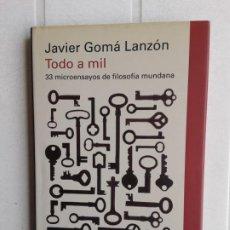 Libros de segunda mano: TODO A MIL (33 MICROENSAYOS DE FILOSOFÍA MUNDANA), JAVIER GOMÁ LANZÓN - GALAXIA GUTENBERG, 2012.. Lote 199326292
