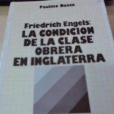Libros de segunda mano: FRIEDRICH ENGELS: LA CONDICION DE LA LASE OBRERA EN INGLATERRA PAULINO BUSCA EDIT CRITICA FILOSOFICA. Lote 200271625