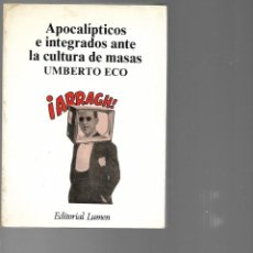 Libros de segunda mano: LIBRO DE UMBERTO ECO APOCALIPTICOS E INTEGRADOS ANTE LA CULTURA DE MASAS . Lote 201249380