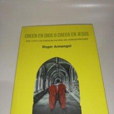 Libros de segunda mano: ROGER ARMENGOL , CREER EN DIOS O CREER EN JESÚS. Lote 203088088