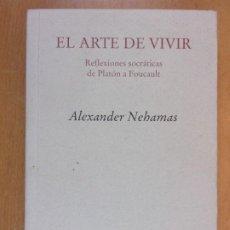 Livros em segunda mão: EL ARTE DE VIVIR. REFLEXIONES SOCRÁTICAS DE PLATÓN A FOUCAULT / ALEXANDER NEHAMAS / 1ª ED. 2005. Lote 204770218
