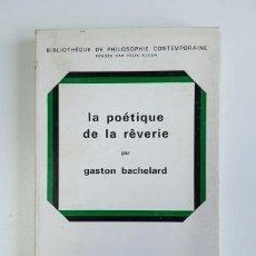 Libros de segunda mano: LA POÉTIQUE DE LA RÊVERIE.- GASTON BACHELARD (1971). Lote 205437308