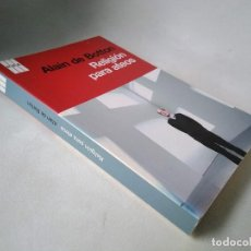 Libros de segunda mano: ALAIN DE BOTTON. RELIGIÓN PARA ATEOS. GUÍA DE USOS DE LA RELIGIÓN POR UN NO CREYENTE.. Lote 205780398