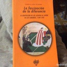 Libros de segunda mano: CARMELO LISÓN TOLOSANA. LA FASCINACIÓN DE LA DIFERENCIA. JESUITAS EN JAPÓN DE LOS SAMURAIS 1549-1592. Lote 206500010