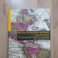 Libros de segunda mano: HACIA UN NUEVO MUNDO. JAVIER MONSERRAT. FILOSOFÍA POLÍTICA.. Lote 206968443