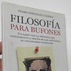 Libros de segunda mano: FILOSOFÍA PARA BUFONES - PEDRO GONZÁLEZ CALERO. Lote 206971121