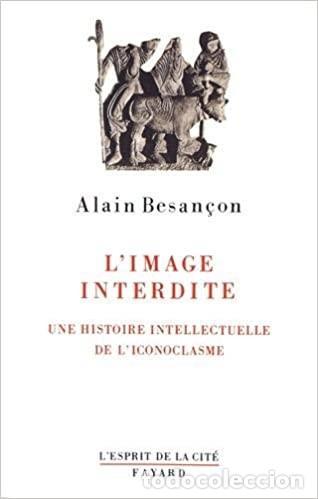 ALAIN BESANÇON - L'IMAGE INTERDITE: UNE HISTOIRE INTELLECTUELLE DE L'ICONOCLASME (Libros de Segunda Mano - Pensamiento - Filosofía)