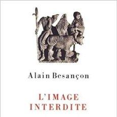 Libros de segunda mano: ALAIN BESANÇON - L'IMAGE INTERDITE: UNE HISTOIRE INTELLECTUELLE DE L'ICONOCLASME. Lote 206971241