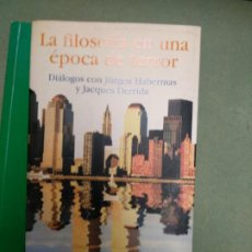 Libros de segunda mano: LA FILOSOFIA EN UNA EPOCA DE TERROR, GIOVANNA BORRADORI ,DIALOGOS CON HABERMAS Y DERRIDA. Lote 207028346