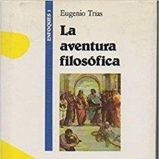 Libros de segunda mano: EUGENIO TRÍAS - LA AVENTURA FILOSÓFICA. Lote 207263095