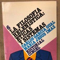 Libros de segunda mano: LA FILOSOFÍA HELENISTICA: ÉTICAS Y SISTEMAS. CARLOS GARCÍA GUAL Y MARÍA JESÚS IMAZ.. Lote 208433905