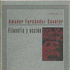 Libros de segunda mano: AMADOR FERNÁNDEZ SAVATER - FILOSOFÍA Y ACCIÓN 1ªED. Lote 208658851