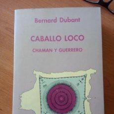 Libros de segunda mano: CABALLO LOCO. CHAMAN Y GUERRERO. LA DEFENSA DE LA TIERRA SAGRADA DE LOS SIOUX - BERNARD DUBANT. Lote 209002215