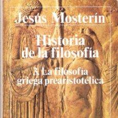 Livros em segunda mão: HISTORIA DE LA FILOSOFIA / LA FILOSOFIA GRIEGA PREARISTOTELICA - JESUS MOSTERIN. Lote 209348803