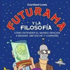 Libros de segunda mano: FUTURAMA Y LA FILOSOFÍA. - LEWIS, COURTLAND.. Lote 209668435