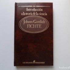 Libros de segunda mano: LIBRERIA GHOTICA. JOHANN GOTTLIEB FICHTE.INTRODUCCIÓN A LA TEORIA DE LA CIENCIA.1984. PENSADORES. Lote 209764657